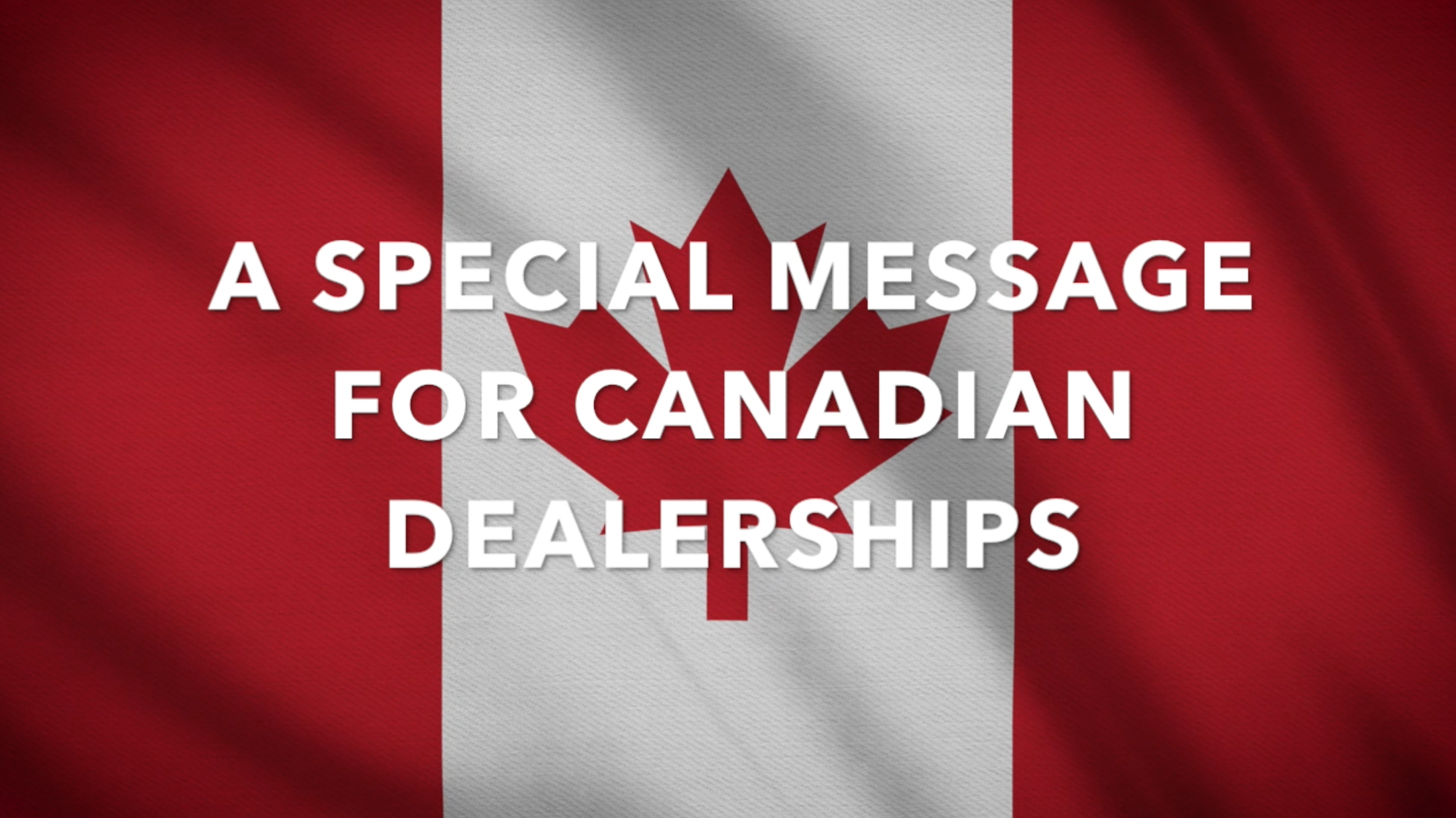 A special message for Canadian Dealerships
